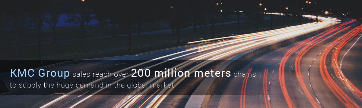 KMC Group sales reach over 200 million meters chains. to supply the huge demand in the global market.